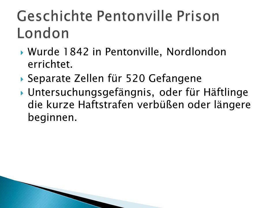  Wurde 1842 in Pentonville, Nordlondon errichtet.  Separate Zellen für 520 Gefangene  Untersuchungsgefängnis, oder für Häftlinge die kurze Haftstra