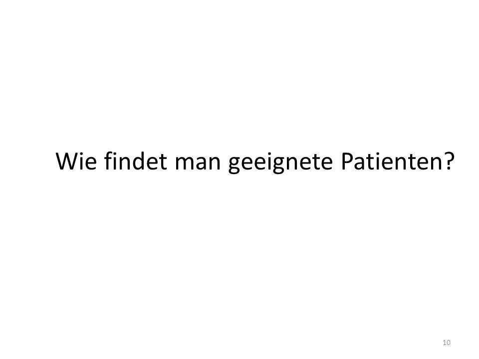 Wie findet man geeignete Patienten? 10