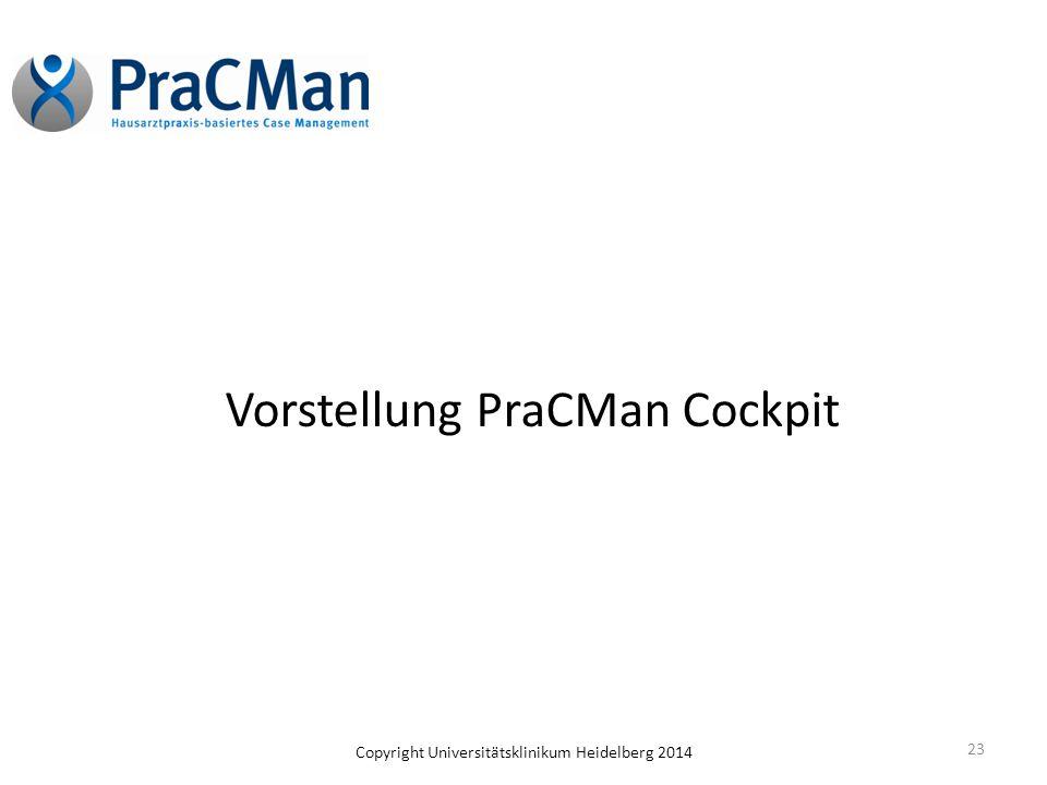 Copyright Universitätsklinikum Heidelberg 2014 Vorstellung PraCMan Cockpit 23