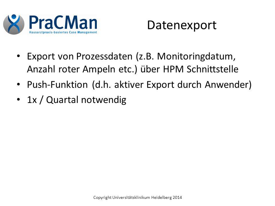 Copyright Universitätsklinikum Heidelberg 2014 Datenexport Export von Prozessdaten (z.B. Monitoringdatum, Anzahl roter Ampeln etc.) über HPM Schnittst