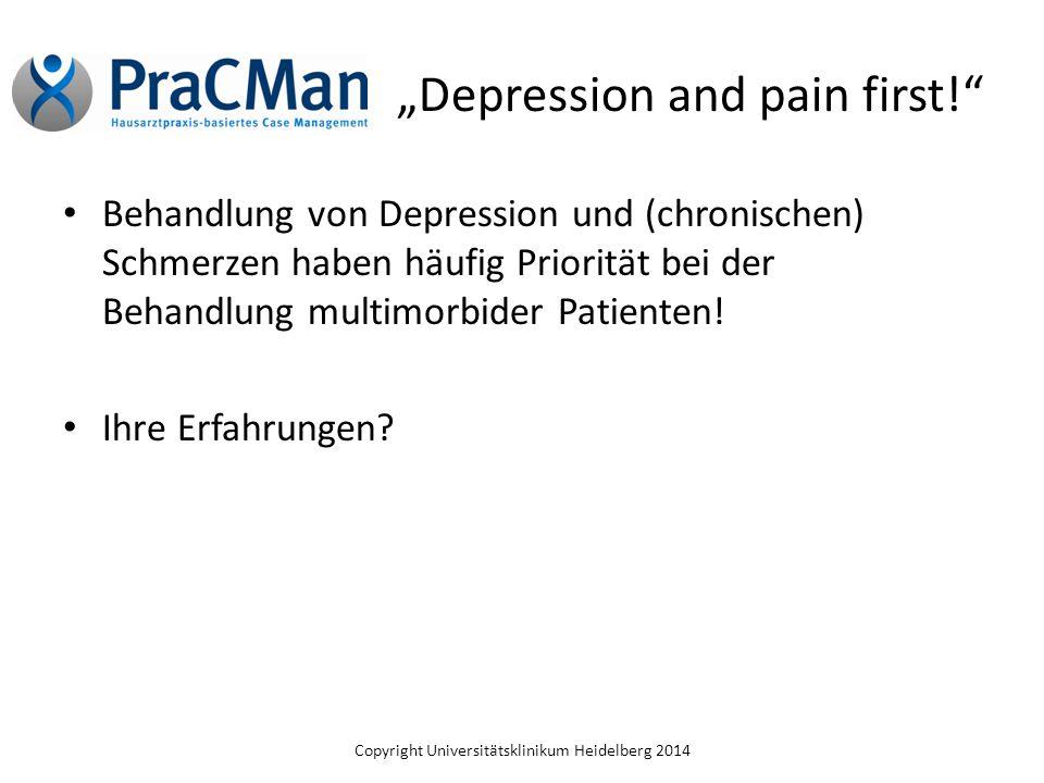"""Copyright Universitätsklinikum Heidelberg 2014 """"Depression and pain first!"""" Behandlung von Depression und (chronischen) Schmerzen haben häufig Priorit"""