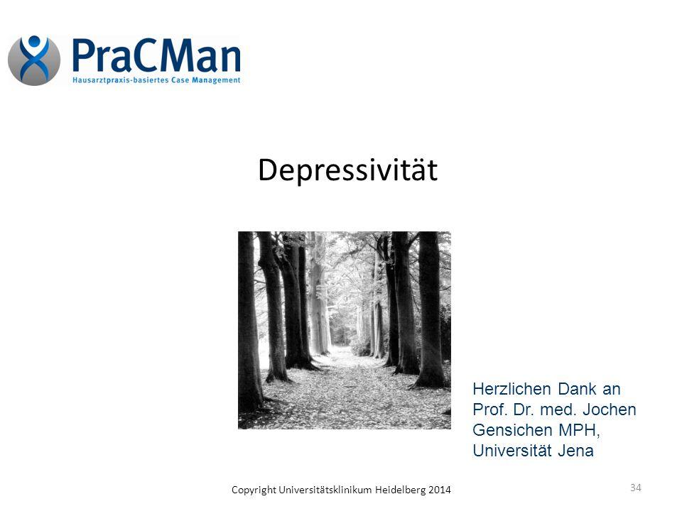 Copyright Universitätsklinikum Heidelberg 2014 34 Depressivität Herzlichen Dank an Prof. Dr. med. Jochen Gensichen MPH, Universität Jena