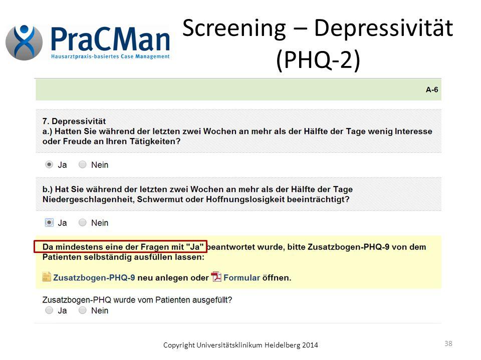 Copyright Universitätsklinikum Heidelberg 2014 38 Screening – Depressivität (PHQ-2)