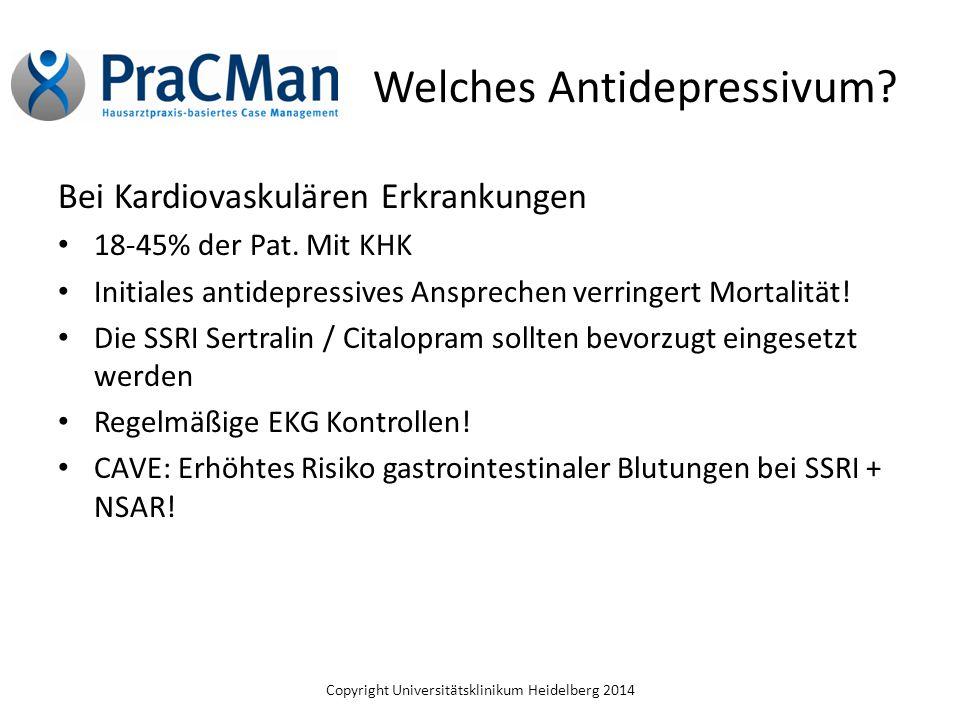 Copyright Universitätsklinikum Heidelberg 2014 Welches Antidepressivum? Bei Kardiovaskulären Erkrankungen 18-45% der Pat. Mit KHK Initiales antidepres