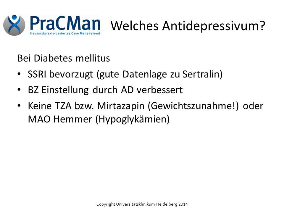 Copyright Universitätsklinikum Heidelberg 2014 Welches Antidepressivum? Bei Diabetes mellitus SSRI bevorzugt (gute Datenlage zu Sertralin) BZ Einstell