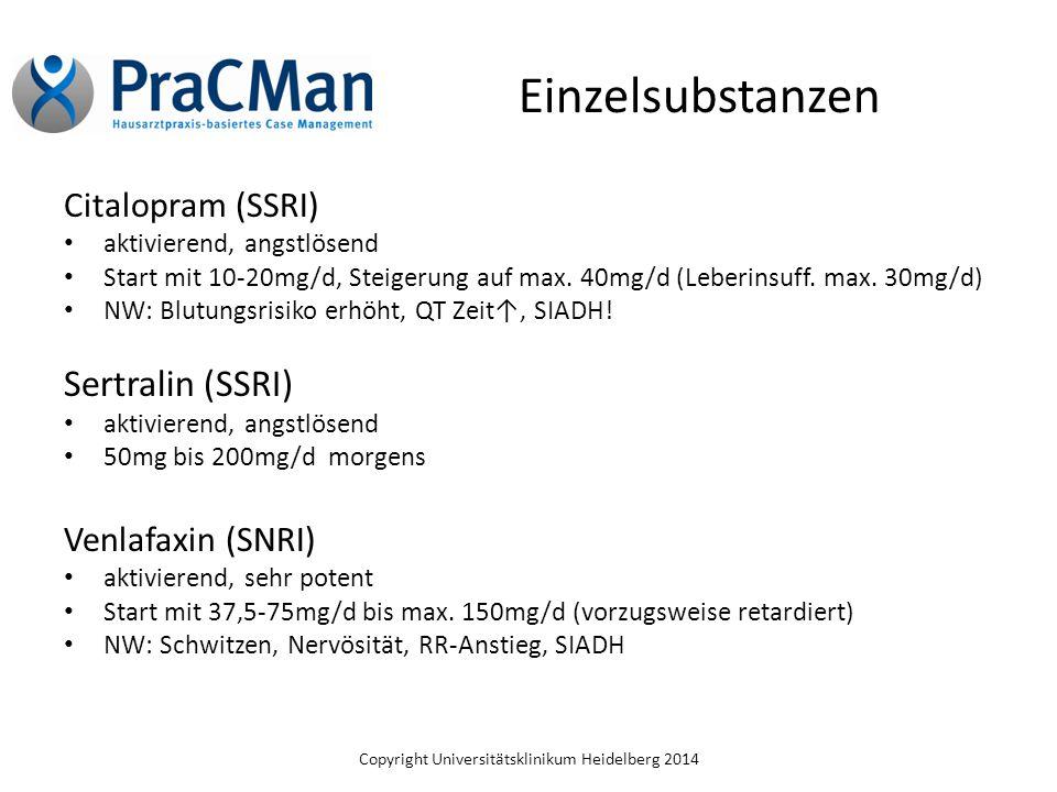 Copyright Universitätsklinikum Heidelberg 2014 Einzelsubstanzen Citalopram (SSRI) aktivierend, angstlösend Start mit 10-20mg/d, Steigerung auf max. 40