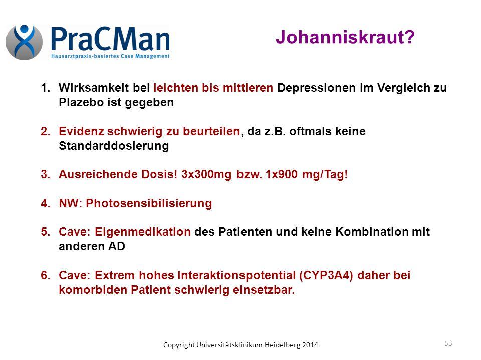 Copyright Universitätsklinikum Heidelberg 2014 53 Johanniskraut? 1.Wirksamkeit bei leichten bis mittleren Depressionen im Vergleich zu Plazebo ist geg