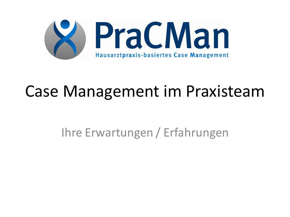 Case Management im Praxisteam Ihre Erwartungen / Erfahrungen