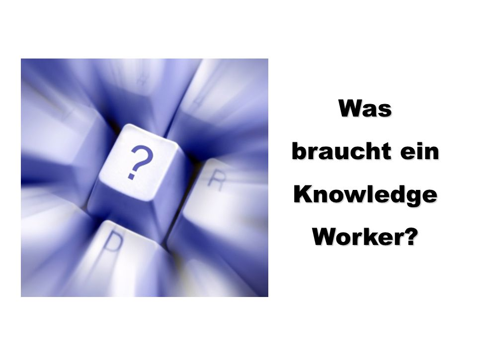 Was braucht ein Knowledge Worker?