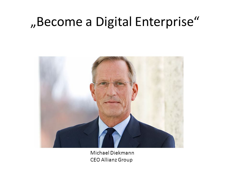"""Become a Digital Enterprise"" Michael Diekmann CEO Allianz Group"