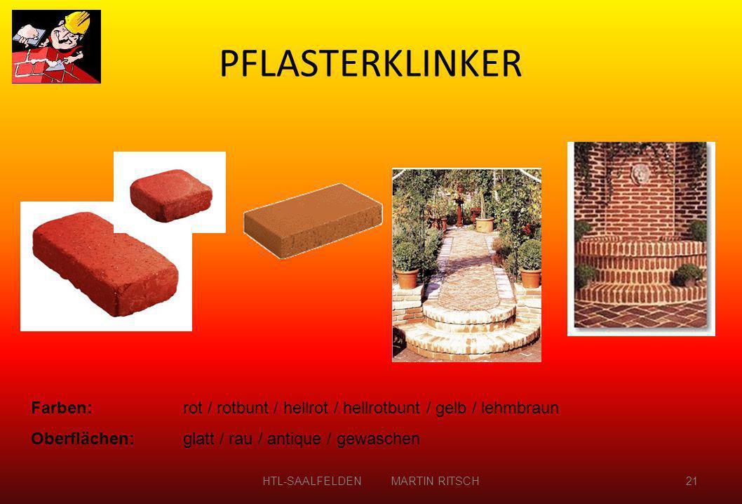 PFLASTERKLINKER HTL-SAALFELDEN MARTIN RITSCH21 Farben:rot / rotbunt / hellrot / hellrotbunt / gelb / lehmbraun Oberflächen: glatt / rau / antique / ge