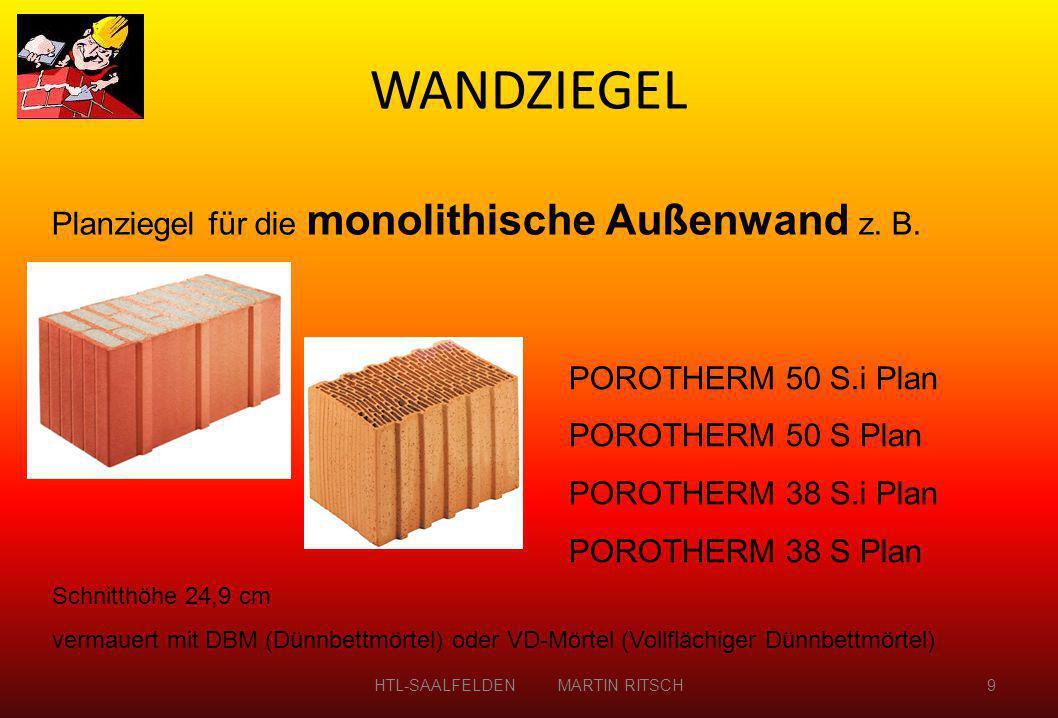 Blockziegel für die monolithische Außenwand POROTHERM 50 S.i N+F POROTHERM 50 S N+F POROTHERM 38 S.i N+F POROTHERM 38 S N+F Schnitthöhe 23,8 cm vermauert mit ISO-Mörtel HTL-SAALFELDEN MARTIN RITSCH10 WANDZIEGEL