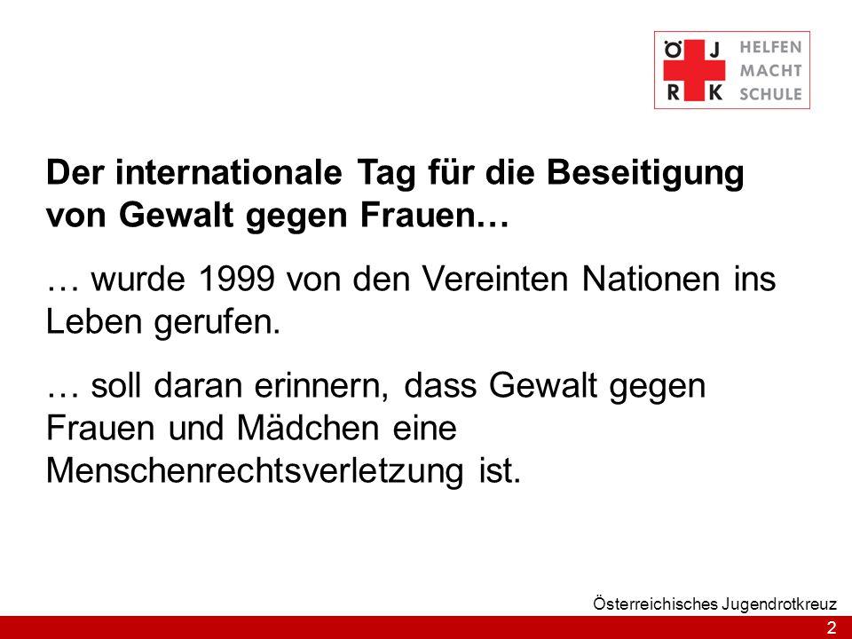 2 Österreichisches Jugendrotkreuz Der internationale Tag für die Beseitigung von Gewalt gegen Frauen… … wurde 1999 von den Vereinten Nationen ins Lebe