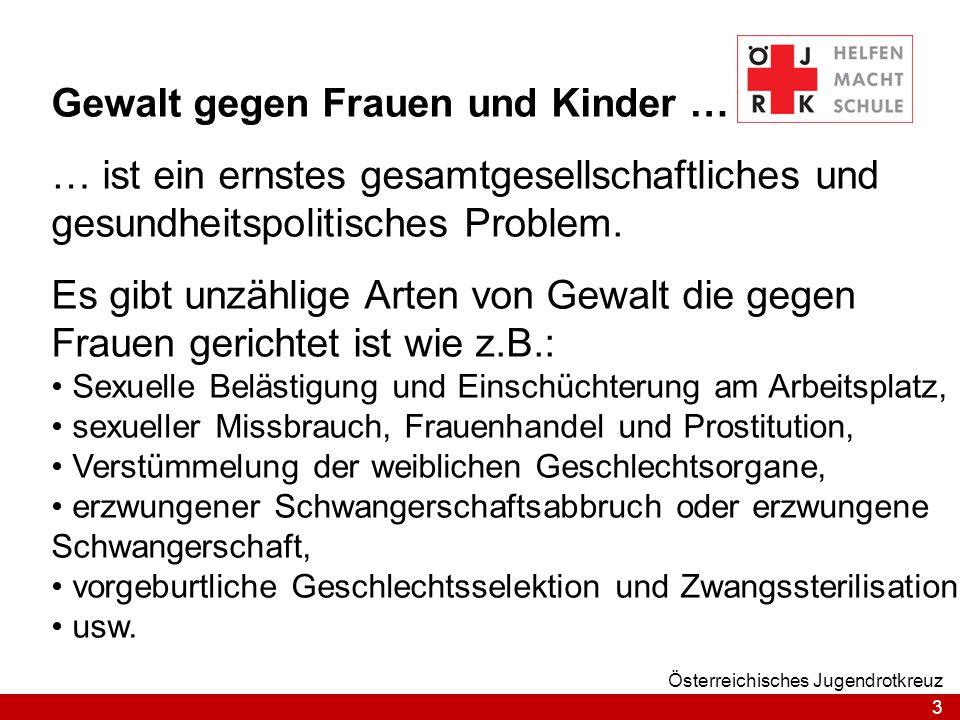 3 Österreichisches Jugendrotkreuz Gewalt gegen Frauen und Kinder … … ist ein ernstes gesamtgesellschaftliches und gesundheitspolitisches Problem. Es g