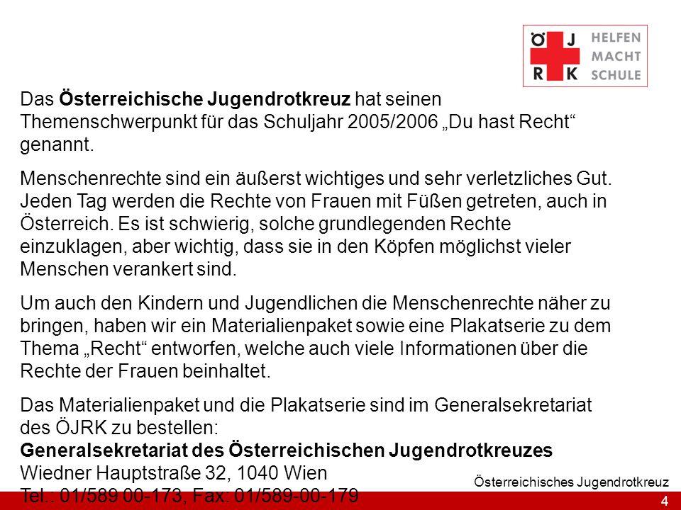 """4 Österreichisches Jugendrotkreuz Das Österreichische Jugendrotkreuz hat seinen Themenschwerpunkt für das Schuljahr 2005/2006 """"Du hast Recht"""" genannt."""