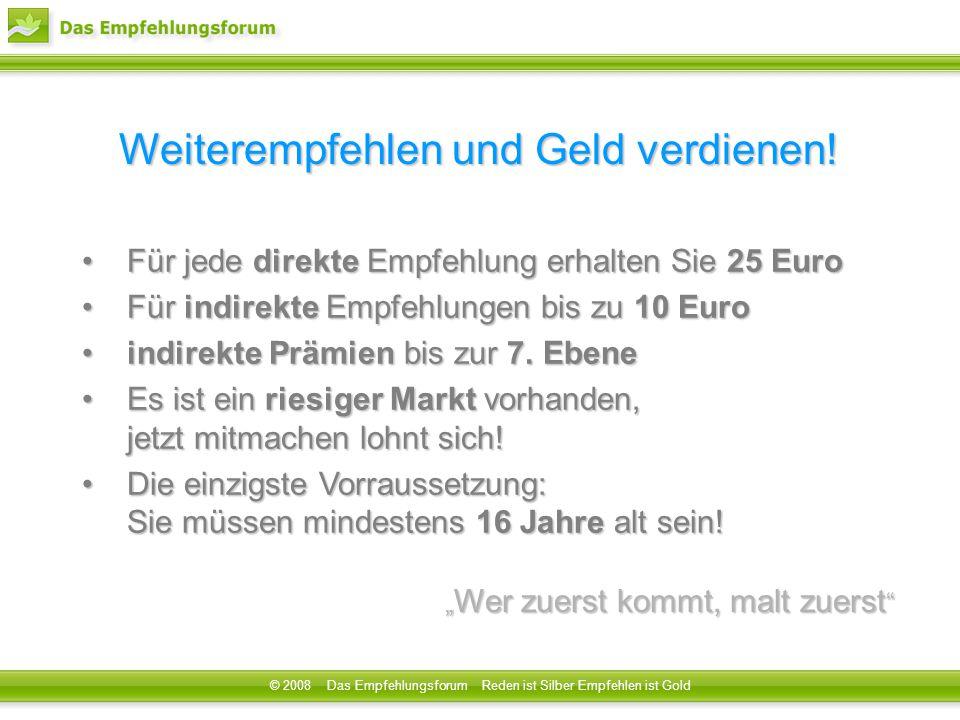 Weiterempfehlen und Geld verdienen! Für jede direkte Empfehlung erhalten Sie 25 Euro Für jede direkte Empfehlung erhalten Sie 25 Euro Für indirekte Em