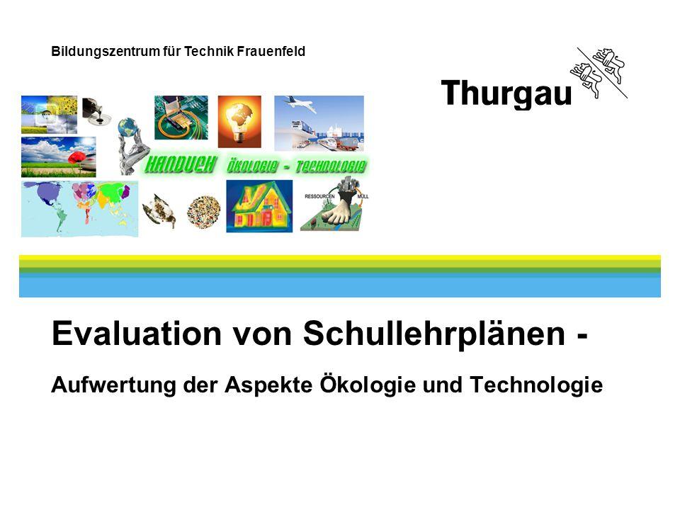 Bildungszentrum für Technik Frauenfeld Evaluation von Schullehrplänen - Aufwertung der Aspekte Ökologie und Technologie
