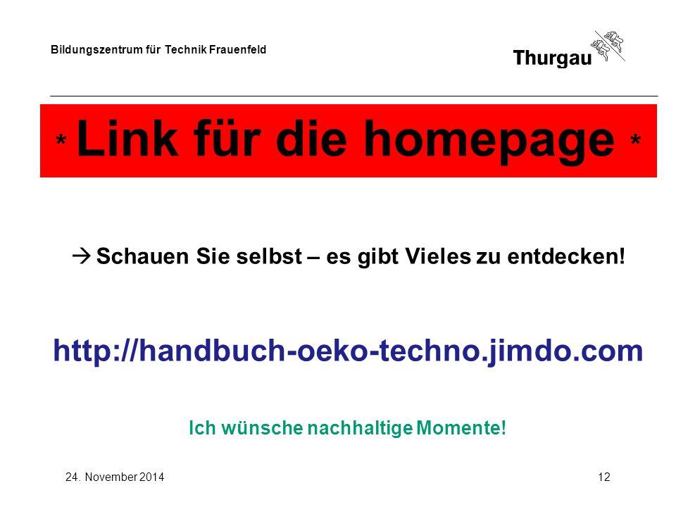 Bildungszentrum für Technik Frauenfeld 24. November 201412 * Link für die homepage *  Schauen Sie selbst – es gibt Vieles zu entdecken! http://handbu