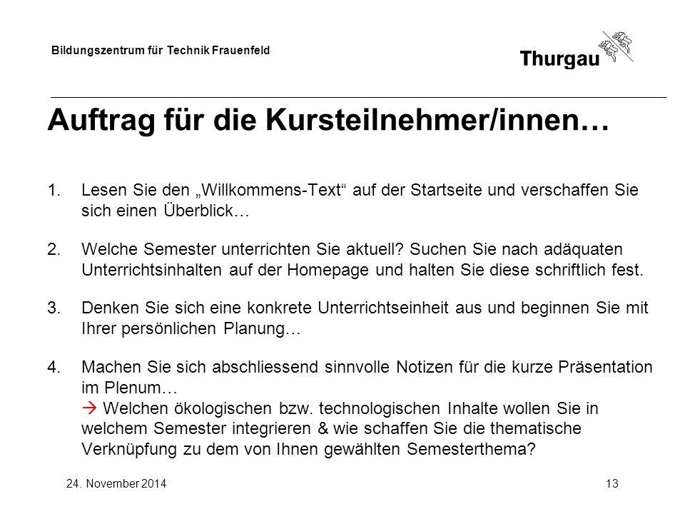 """Bildungszentrum für Technik Frauenfeld 24. November 201413 Auftrag für die Kursteilnehmer/innen… 1.Lesen Sie den """"Willkommens-Text"""" auf der Startseite"""