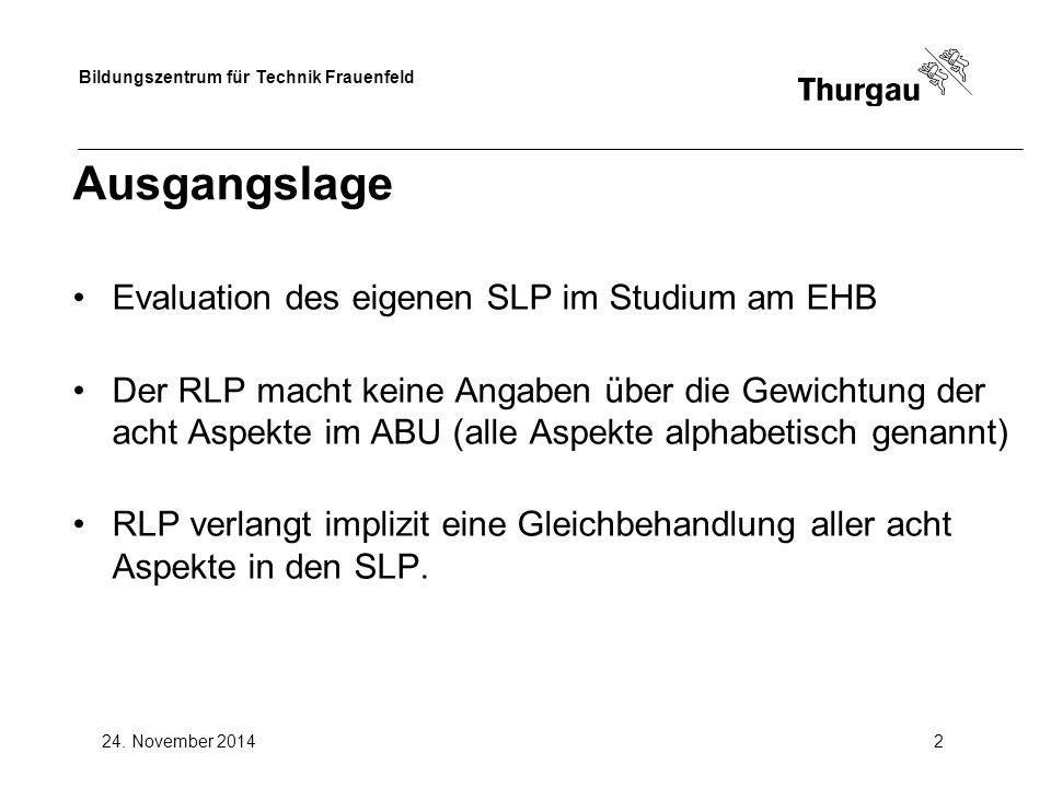 Bildungszentrum für Technik Frauenfeld 24. November 20142 Ausgangslage Evaluation des eigenen SLP im Studium am EHB Der RLP macht keine Angaben über d