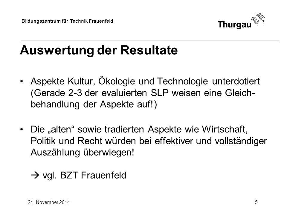 Bildungszentrum für Technik Frauenfeld 24. November 20145 Auswertung der Resultate Aspekte Kultur, Ökologie und Technologie unterdotiert (Gerade 2-3 d