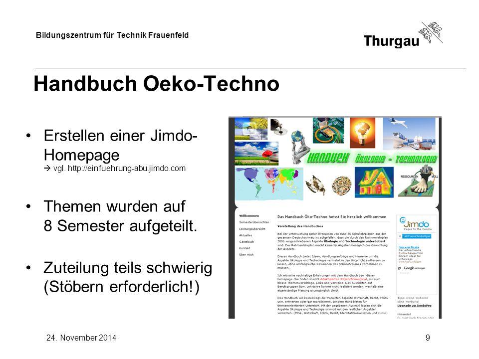 Bildungszentrum für Technik Frauenfeld 24. November 20149 Handbuch Oeko-Techno Erstellen einer Jimdo- Homepage  vgl. http://einfuehrung-abu.jimdo.com