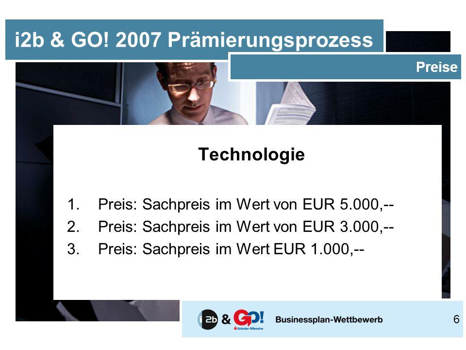 Technologie 1.Preis: Sachpreis im Wert von EUR 5.000,-- 2.Preis: Sachpreis im Wert von EUR 3.000,-- 3.Preis: Sachpreis im Wert EUR 1.000,-- i2b & GO.