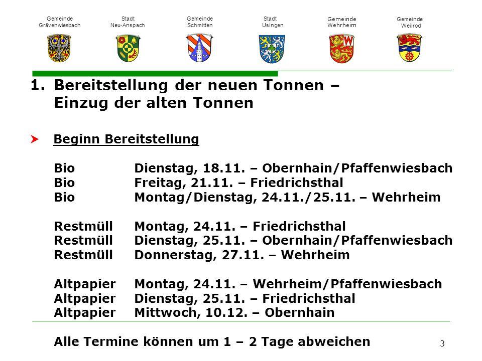 1. Bereitstellung der neuen Tonnen – Einzug der alten Tonnen  Beginn Bereitstellung Bio Dienstag, 18.11. – Obernhain/Pfaffenwiesbach Bio Freitag, 21.