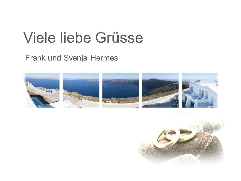 Viele liebe Grüsse Frank und Svenja Hermes