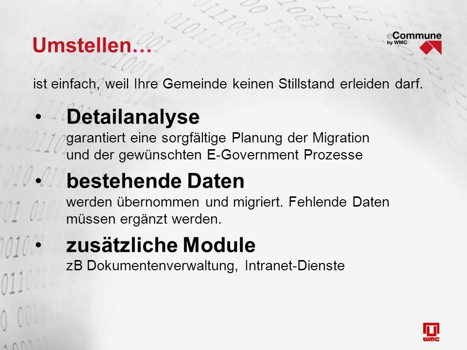 Umstellen… Detailanalyse garantiert eine sorgfältige Planung der Migration und der gewünschten E-Government Prozesse bestehende Daten werden übernomme