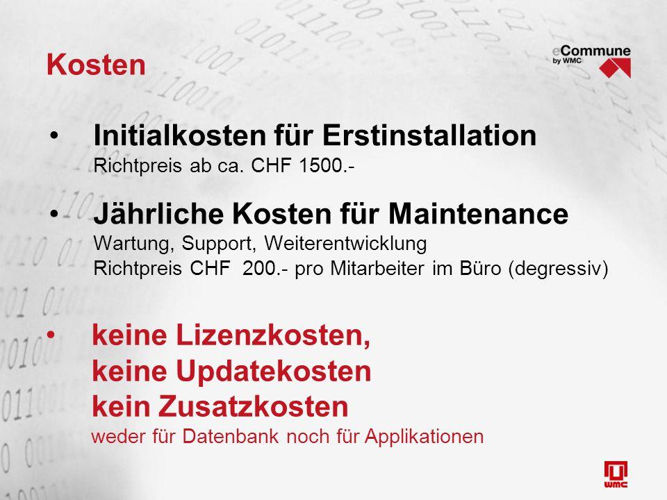 Kosten Initialkosten für Erstinstallation Richtpreis ab ca. CHF 1500.- Jährliche Kosten für Maintenance Wartung, Support, Weiterentwicklung Richtpreis