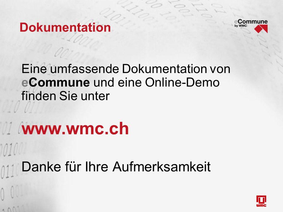 Dokumentation Eine umfassende Dokumentation von eCommune und eine Online-Demo finden Sie unter www.wmc.ch Danke für Ihre Aufmerksamkeit