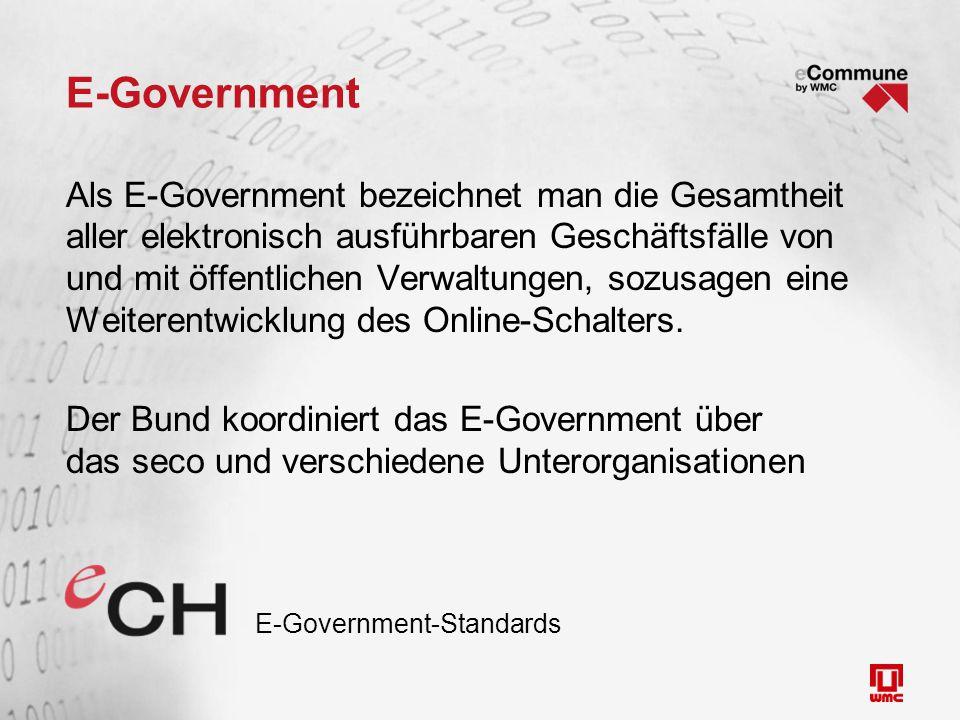 E-Government Als E-Government bezeichnet man die Gesamtheit aller elektronisch ausführbaren Geschäftsfälle von und mit öffentlichen Verwaltungen, sozusagen eine Weiterentwicklung des Online-Schalters.