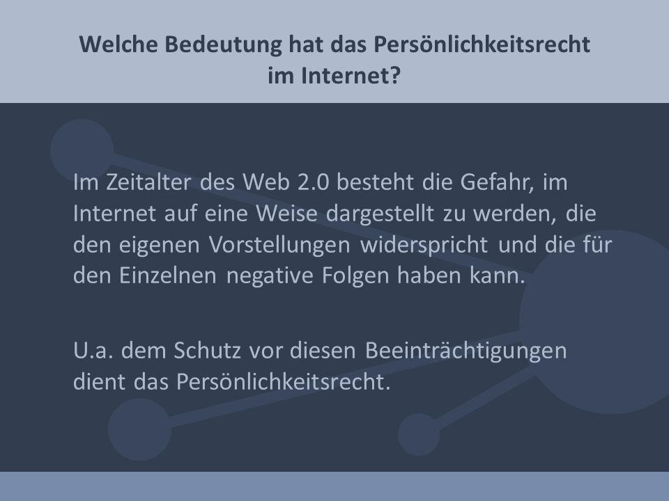 Im Zeitalter des Web 2.0 besteht die Gefahr, im Internet auf eine Weise dargestellt zu werden, die den eigenen Vorstellungen widerspricht und die für den Einzelnen negative Folgen haben kann.