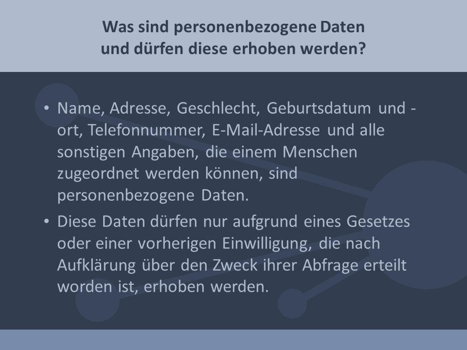 Name, Adresse, Geschlecht, Geburtsdatum und - ort, Telefonnummer, E-Mail-Adresse und alle sonstigen Angaben, die einem Menschen zugeordnet werden können, sind personenbezogene Daten.