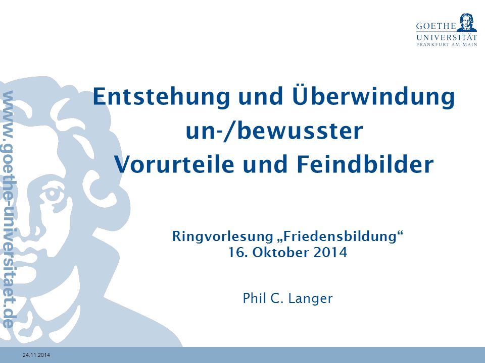 """24.11.2014 Entstehung und Überwindung un-/bewusster Vorurteile und Feindbilder Ringvorlesung """"Friedensbildung"""" 16. Oktober 2014 Phil C. Langer"""