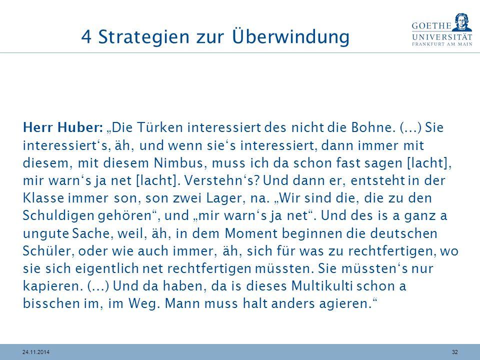 """3224.11.2014 4 Strategien zur Überwindung Herr Huber: """"Die Türken interessiert des nicht die Bohne. (...) Sie interessiert's, äh, und wenn sie's inter"""