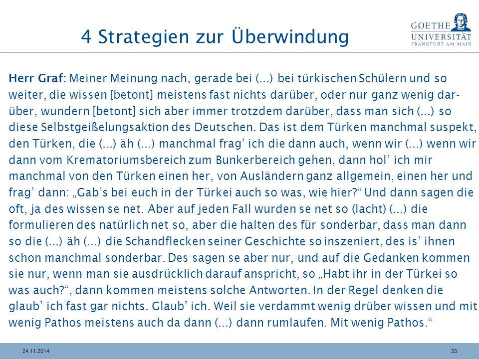 3324.11.2014 4 Strategien zur Überwindung Herr Graf: Meiner Meinung nach, gerade bei (...) bei türkischen Schülern und so weiter, die wissen [betont]