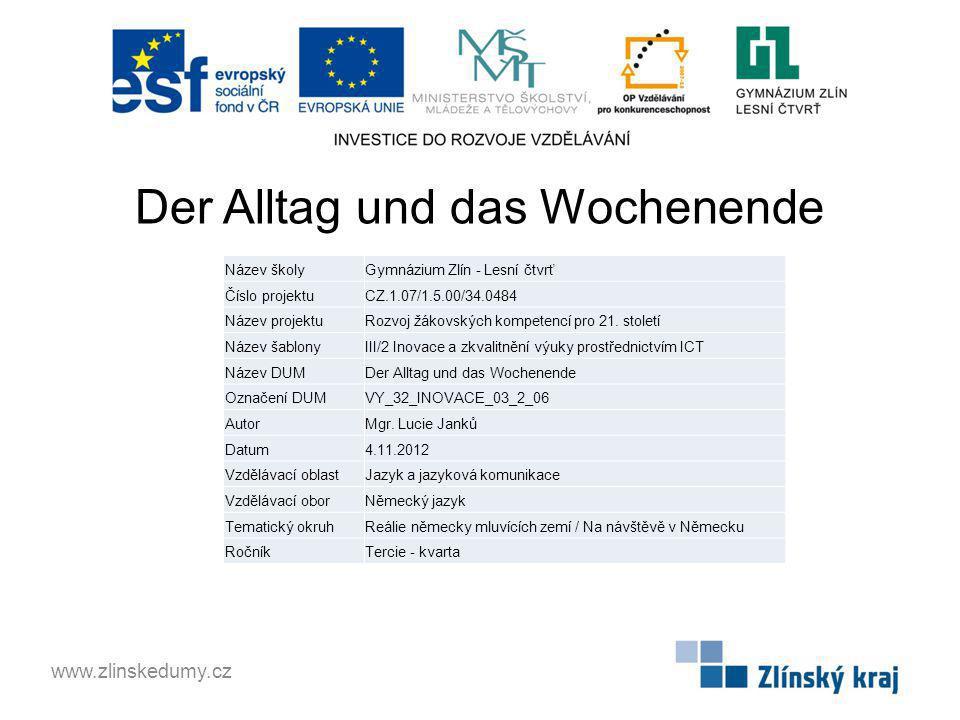 Der Alltag und das Wochenende www.zlinskedumy.cz Název školyGymnázium Zlín - Lesní čtvrť Číslo projektuCZ.1.07/1.5.00/34.0484 Název projektuRozvoj žák