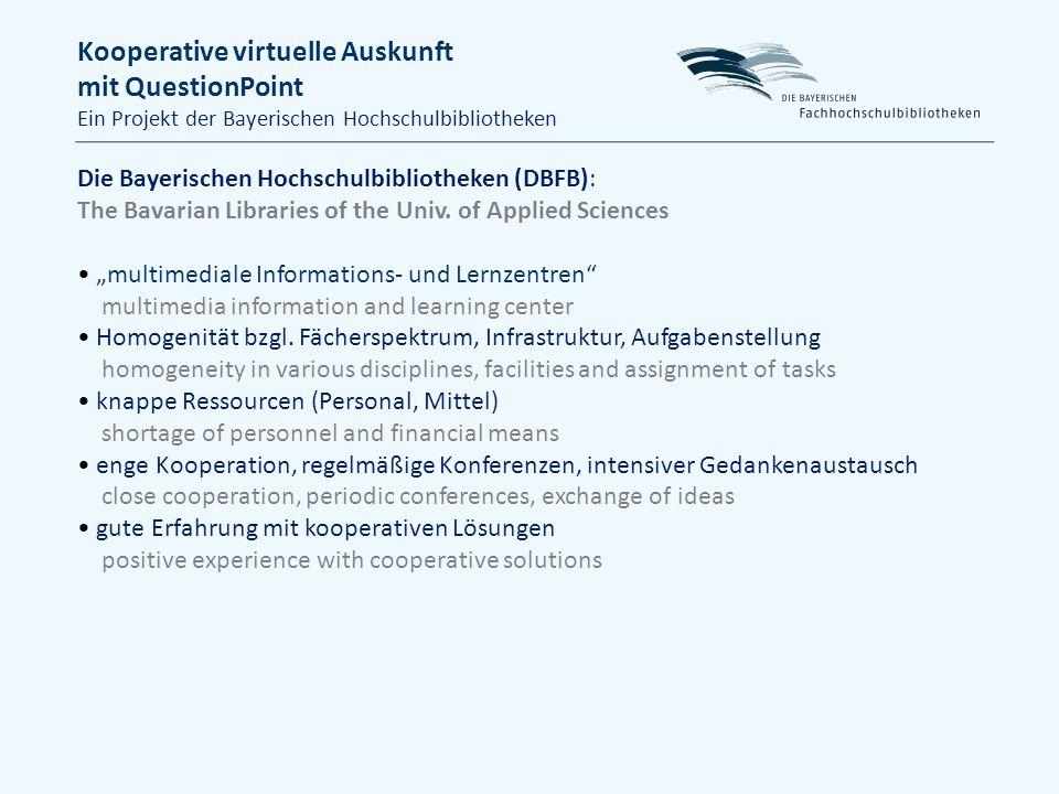 Kooperative virtuelle Auskunft mit QuestionPoint Ein Projekt der Bayerischen Hochschulbibliotheken Die Bayerischen Hochschulbibliotheken (DBFB): The Bavarian Libraries of the Univ.