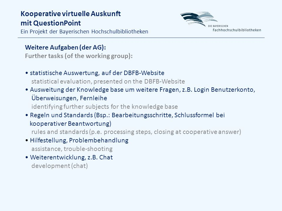Weitere Aufgaben (der AG): Further tasks (of the working group): statistische Auswertung, auf der DBFB-Website statistical evaluation, presented on the DBFB-Website Ausweitung der Knowledge base um weitere Fragen, z.B.
