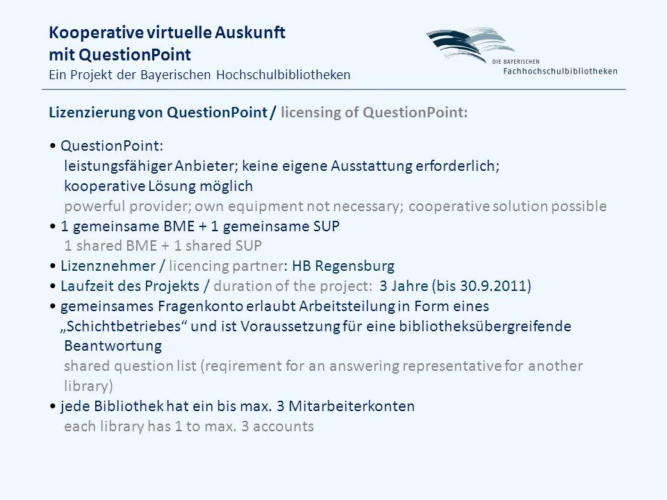 Kooperative virtuelle Auskunft mit QuestionPoint Ein Projekt der Bayerischen Hochschulbibliotheken Chat: Mai 2010: Start mit 6 Bibliotheken mai 2010: start with 6 libraries Service-Zeiten: ca.