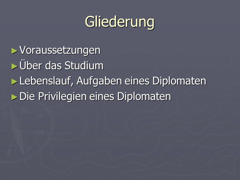 Gliederung ► Voraussetzungen ► Über das Studium ► Lebenslauf, Aufgaben eines Diplomaten ► Die Privilegien eines Diplomaten