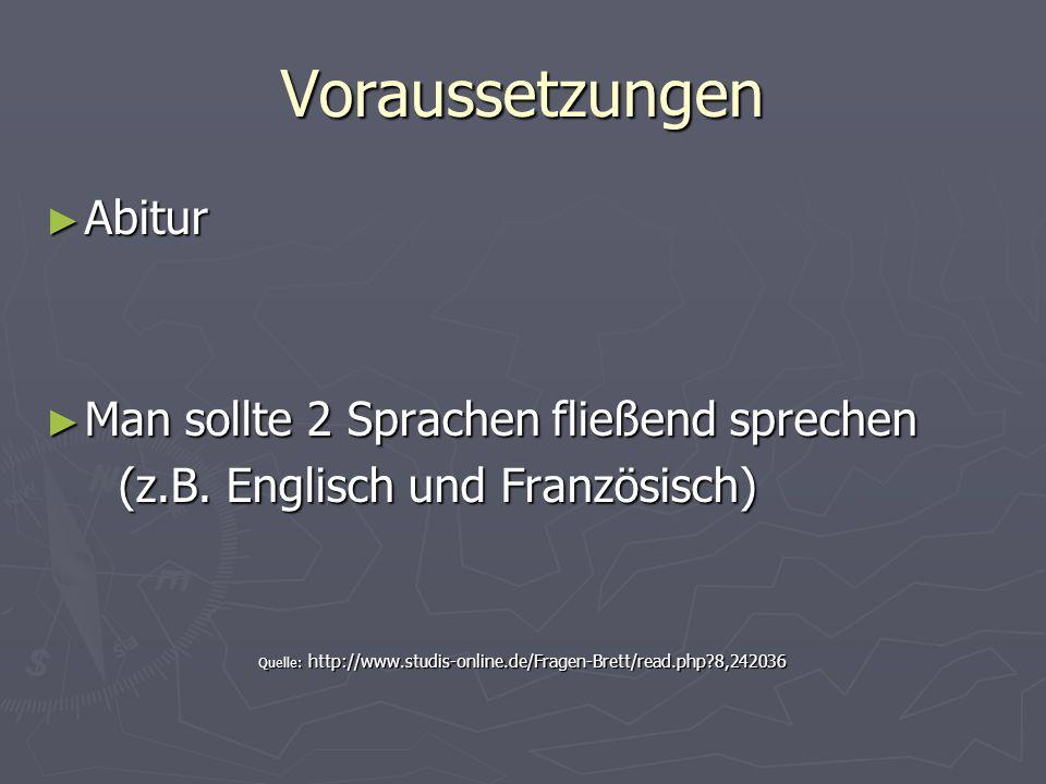 Voraussetzungen ► Abitur ► Man sollte 2 Sprachen fließend sprechen (z.B.