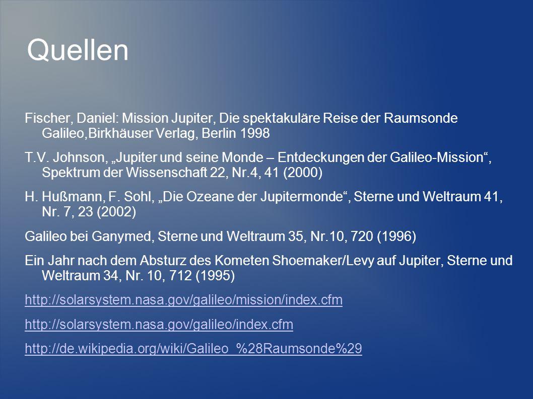 """Quellen Fischer, Daniel: Mission Jupiter, Die spektakuläre Reise der Raumsonde Galileo,Birkhäuser Verlag, Berlin 1998 T.V. Johnson, """"Jupiter und seine"""