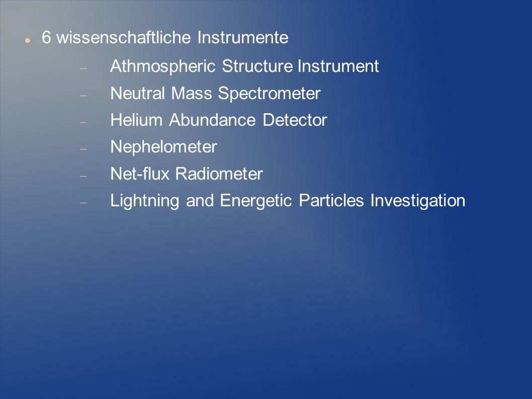 6 wissenschaftliche Instrumente  Athmospheric Structure Instrument  Neutral Mass Spectrometer  Helium Abundance Detector  Nephelometer  Net-flux