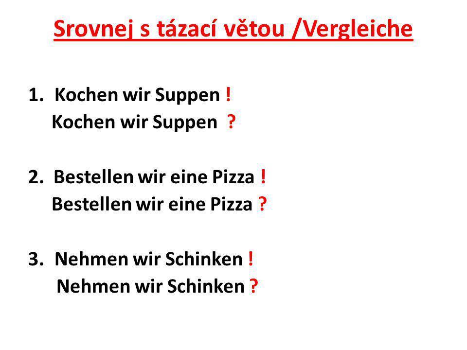 Srovnej s tázací větou /Vergleiche 1.Kochen wir Suppen .