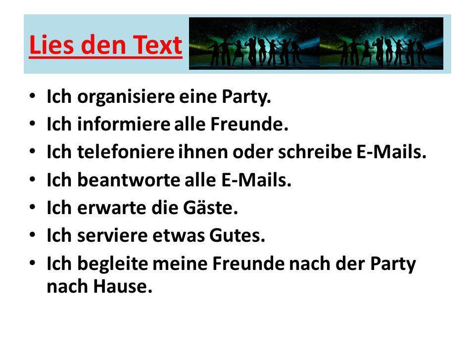Lies den Text Ich organisiere eine Party. Ich informiere alle Freunde.