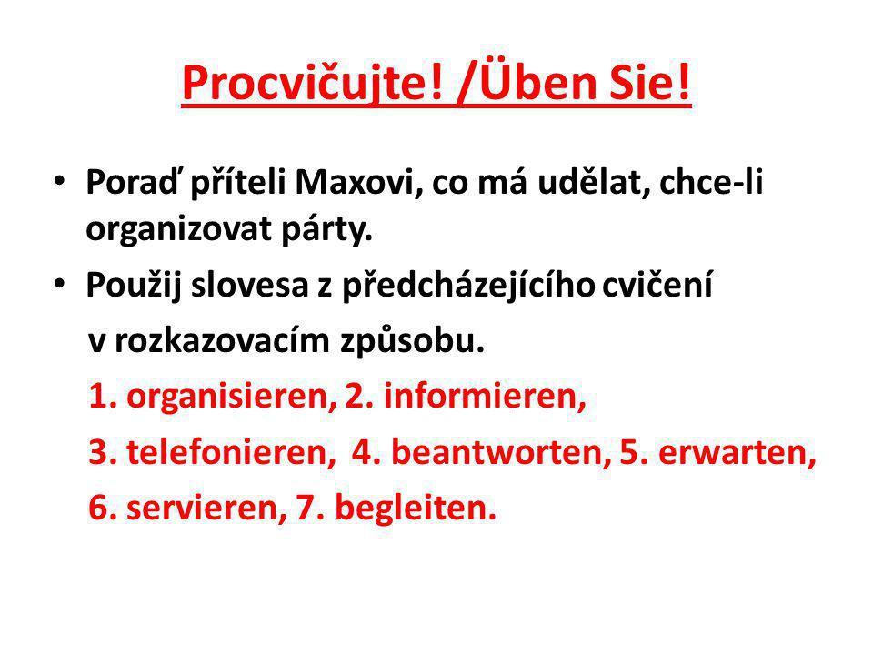 Procvičujte. /Üben Sie. Poraď příteli Maxovi, co má udělat, chce-li organizovat párty.