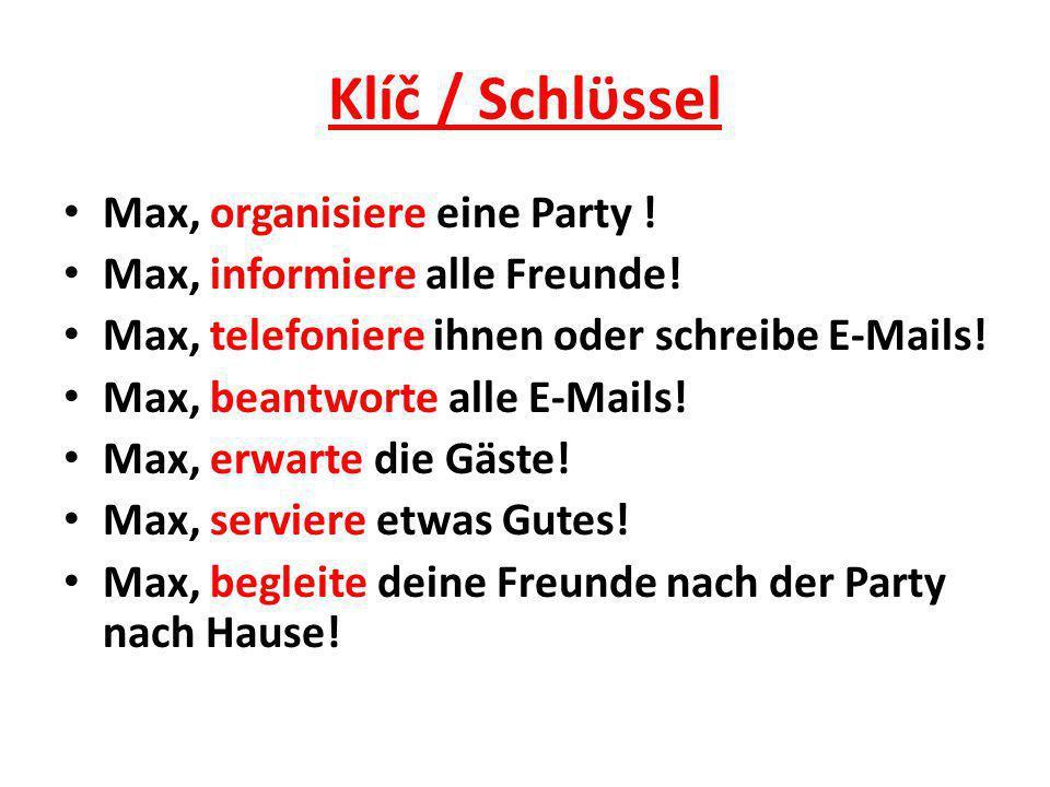 Klíč / Schlϋssel Max, organisiere eine Party . Max, informiere alle Freunde.
